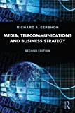 Media, Telecommunications, and Business Strategy 2nd (second) Edition by Gershon, Richard A. published by Routledge (2013)