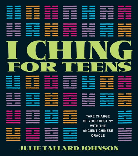 I Ching for Teens: Take Charge of Your Destiny with the Ancient Chinese Oracle Pdf