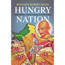 Hungry Nation: Food, Famine, and the Making of Modern India
