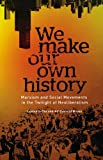 We Make Our Own History : Marxism, Social Movements and the Twilight of Neoliberalism, Cox, Laurence and Nilsen, Alf Gunvald, 0745334814