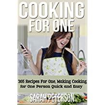 Cooking for One: 365 Recipes For One, Quick and Easy Recipes (Healthy Cooking for One, Easy Cooking for One, One Pot, One Pan)