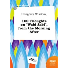 """Hangover Wisdom, 100 Thoughts on """"Wabi Sabi"""", from the Morning After"""
