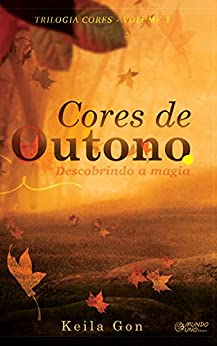 Cores de outono: Descobrindo a magia (Trilogia Cores Livro 1) por [Gon, Keila]