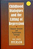 img - for Childhood Dialogues and the Lifting of Repression: Character Structure and Psychoanalytic Technique book / textbook / text book