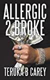 Allergic 2 Broke, Teruka B. Carey, 1440149410