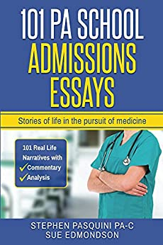 101 PA School Admissions Essays: Stories of life in the pursuit of medicine by [Pasquini PA-C, Stephen, Edmondson, Sue]