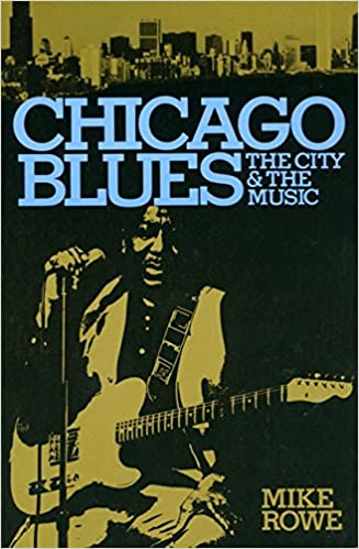 Chicago Blues The City The Music Mike Rowe  Amazon Com Books