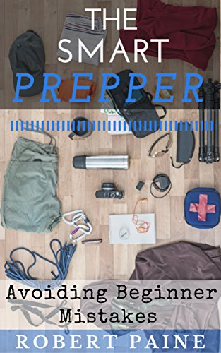 The Smart Prepper: Avoiding Beginner Mistakes by [Paine, Robert]