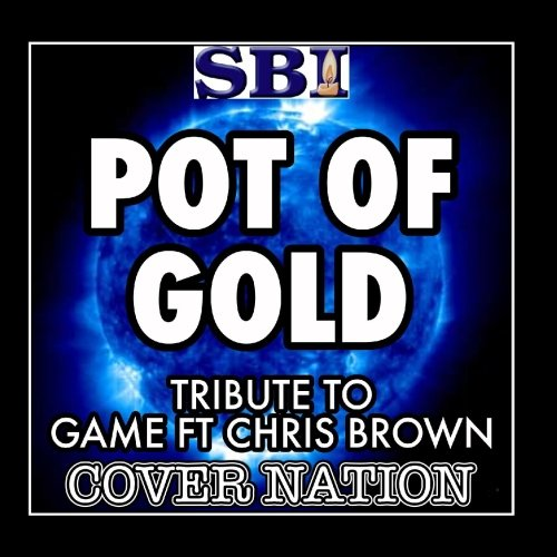 Pot Of Gold (Tribute To The Game Ft Chris Brown) Performed By Cover Nation - Single (The Game Ft Chris Brown Pot Of Gold)