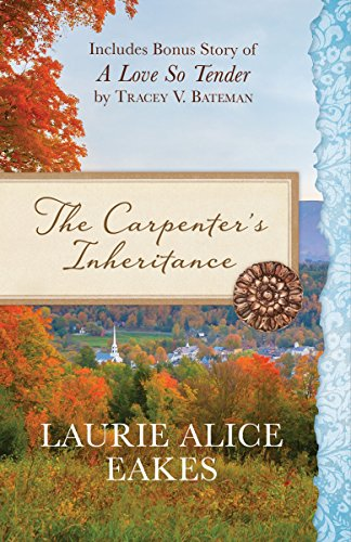 The Carpenter's Inheritance: Also Includes Bonus Story of A Love so Tender by Tracey V. Bateman by [Eakes, Laurie Alice, Bateman, Tracey V.]