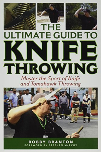 The Ultimate Guide to Knife Throwing: Master the Sport of Knife and Tomahawk Throwing (The Ultimate Guides) (Blade Silver Tours)