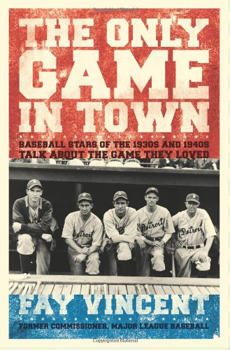 The Only Game in Town: Baseball Stars of the 1930s and 1940s Talk About the Game They Loved (The Baseball Oral History P
