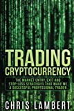 Cryptocurrency: The Market Entry, Exit and Stop-Loss Strategies that made me a Successful Professional Trader (Crypto Trading Secrets) (Volume 2) Picture