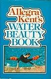 Allegra Kent's Water Beauty Book