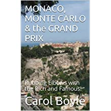 MONACO, MONTE CARLO & the GRAND PRIX: Rubbing Elbows with the Rich and Famous! (Carol's Worldwide Cruise Port Itineraries Book 1)