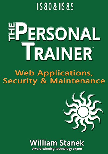IIS 8 Web Applications, Security & Maintenance: The Personal Trainer for IIS 8.0 & IIS 8.5 (The Personal Trainer for Technology) Pdf