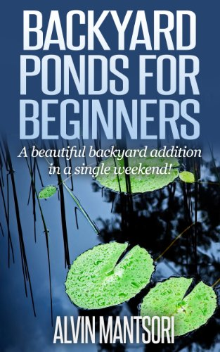 Beautiful Pond - Backyard Ponds for Beginners: A beautiful backyard addition in a single weekend!