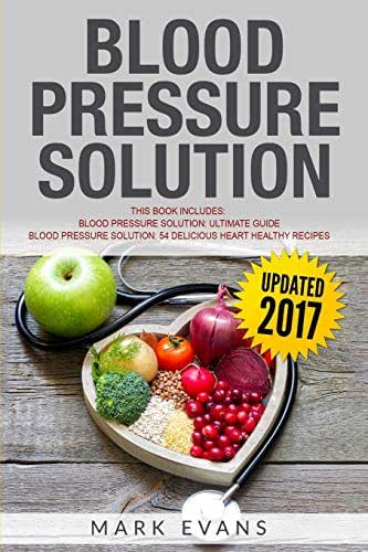 Blood Pressure: Solution - 2 Manuscripts - The Ultimate Guide to Naturally Lowering High Blood Pressure and Reducing Hypertension & 54 Delicious Heart Healthy Recipes (Blood Pressure Series Book 3)