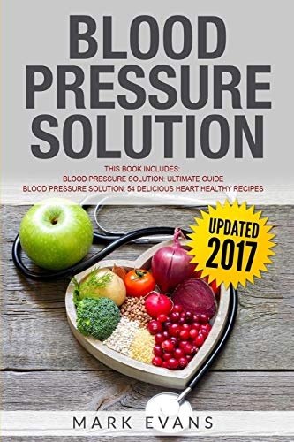 Blood Pressure: Solution - 2 Manuscripts - The Ultimate Guide to Naturally Lowering High Blood Pressure and Reducing Hypertension & 54 Delicious Heart Healthy Recipes (Blood Pressure Series Book 3) (Natural Remedies For Cholesterol High Blood Pressure)