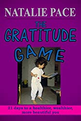The Gratitude Game: 21 Days to a Healthier, Wealthier, More Beautiful You (English Edition)