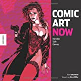 Comic Art Now: Künstler, Stile, Genres. Ein Überblick über die aktuelle Comic-Szene
