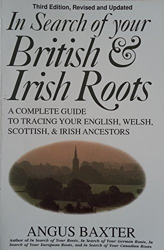 In Search Of Your British And Irish Roots  A Complete Guide To Tracing Your English  Welsh  Scottish    Irish Ancestors