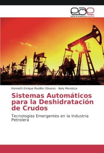 Sistemas Automáticos para la Deshidratación de Crudos: Tecnologías Emergentes en la Industria Petrolera (Spanish Edition): Kenneth Enrique Rosillón Olivares ...
