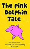 Children Books: The Pink Dolphin Tale: (Preschool Values book) - Bedtime Stories Picture Book for Early & Beginner Readers fiction (Balu Baldauf Series 6)