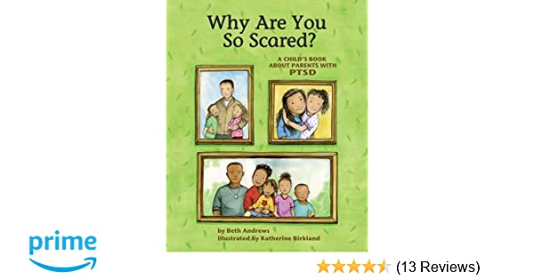 When Did Parents Get So Scared >> Why Are You So Scared A Child S Book About Parents With Ptsd Beth