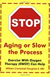 Stop Aging or Slow the Process, How Exercise with Oxygen Therapy Can Help, William Campbell Douglass, 996263637X