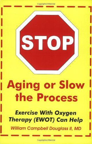 Stop Aging or Slow the Process: How Exercise with Oxygen Therapy (EWOT) Can Help PDF