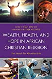 img - for Wealth, Health, and Hope in African Christian Religion: The Search for Abundant Life book / textbook / text book
