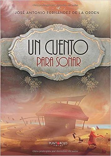 Un cuento para soñar: Amazon.es: josé Antonio Fernández de la Orden: Libros
