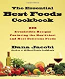 The Essential Best Foods Cookbook: 225 Irresistible Recipes Featuring the Healthiest and Most Delicious Foods