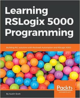 Learning RSLogix 5000 Programming: Building PLC solutions