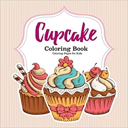Cupcake Coloring Book: Coloring Pages for Kids: 9781944741402 ...