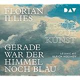 Gerade war der Himmel noch blau. Texte zur Kunst: Lesung mit Ulrich Noethen (4 CDs)