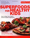 Superfoods for Healthy Kids: How to Keep Your Childs Immune System Fighting Fit (Healthy Living)