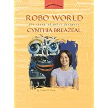 Robo World: The Story of Robot Designer Cynthia Breazeal (Women's Adventures in Science (Joseph Henry Press))
