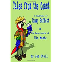 Tales from the Coast:: A Biography of Jimmy Buffett & An Encyclopedia of His Music