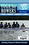 Yoga for Rowers: Building Physical and Mental Strength, Chrys Kozak, 1451551339