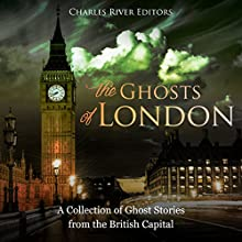 The Ghosts of London: A Collection of Ghost Stories from the British Capital Audiobook by Charles River Editors Narrated by Colin Fluxman