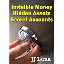 Invisible Money, Hidden Assets, Secret Accounts