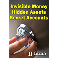 Invisible Money, Hidden Assets, Secret Accounts (English Edition)