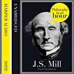 J.S. Mill: Philosophy in an Hour | Paul Strathern
