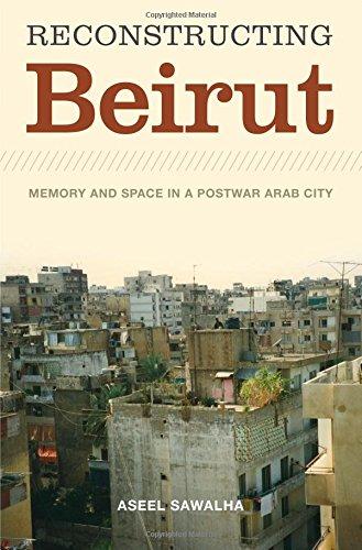 Reconstructing Beirut: Memory and Space in a Postwar Arab City (Jamal and Rania Daniel) ebook