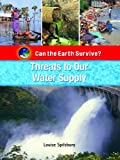 Threats to Our Water Supply, Louise Spilsbury, 1435853520
