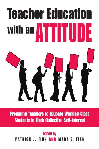 Teacher Education With an Attitude: Preparing Teachers to Educate Working-Class Students in Their Collective Self-Interest