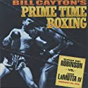 Sugar Ray Robinson vs. Jake LaMotta IV: Bill Cayton's Prime Time Boxing Radio/TV Program by Bill Cayton Narrated by Don Dunphy, Bill Cayton, Bob Page