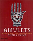 Amulets: A World of Secret Powers, Charms and Magic by Sheila Paine (2004-09-27)